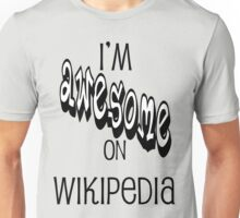I'm AWESOME on Wikipedia Unisex T-Shirt