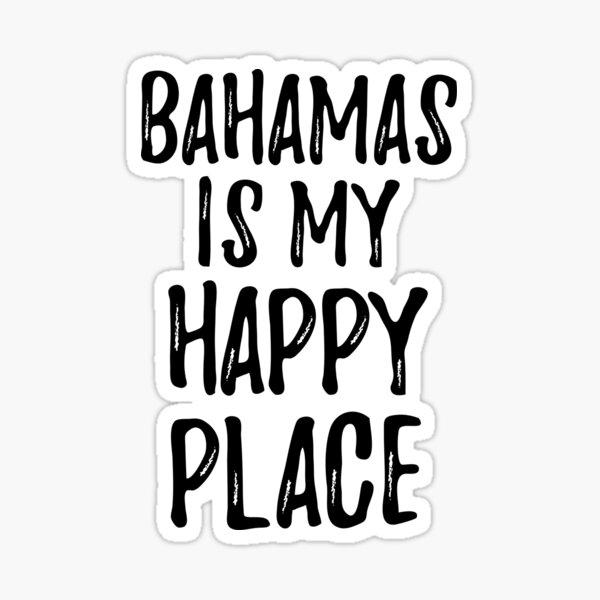 Bahamas Is My Happy Place Nostalgic Traveler Gift Idea Missing Home Souvenir Sticker