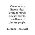 Große Köpfe diskutieren Ideen, durchschnittliche Köpfe diskutieren Ereignisse, kleine Köpfe diskutieren Menschen - Eleanor Roosevelt Quote von IdeasForArtists