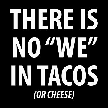 """No """"We"""" in Tacos by DJBALOGH"""