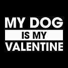 Dog is my Valentine by DJBALOGH