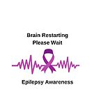 Epilepsy Awareness , funny quote for epilepsy support on white background, Brain Restarting, Epilepsy Support, funny quote for epilepsy support on white background, Brain Restarting by Angie Stimson