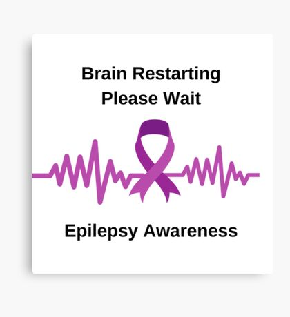 Epilepsy Awareness , funny quote for epilepsy support on white background, Brain Restarting, Epilepsy Support, funny quote for epilepsy support on white background, Brain Restarting Canvas Print