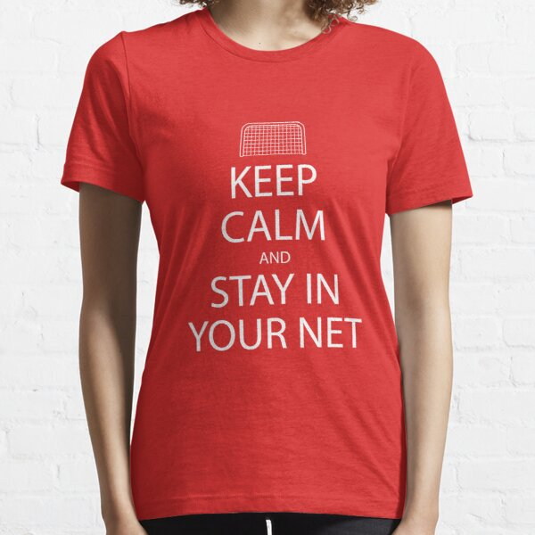 Keep Calm and Stay in Your Net Essential T-Shirt