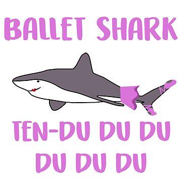 Ballet Shark Ten-du du du du du Funny Meme by ccheshiredesign