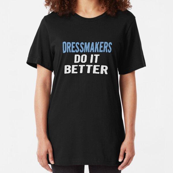 Dressmakers Do It Better - Funny Gift Idea Slim Fit T-Shirt