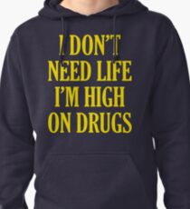 I Don't Need Life I'm High On Drugs Pullover Hoodie