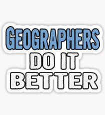 Geographers Do It Better - Funny Gift Idea Sticker