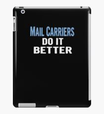 Mail Carriers Do It Better - Funny Gift Idea iPad Case/Skin
