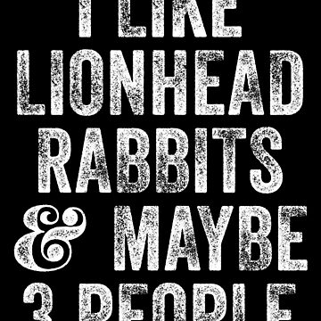I Like Lionhead Rabbits And Maybe 3 People by kamrankhan