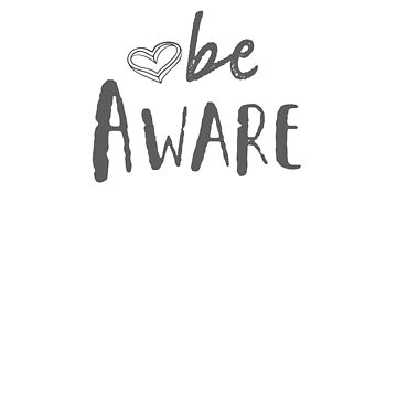 Be Aware (grey font) - awareness meditation mindfulness t-shirt by WOWe
