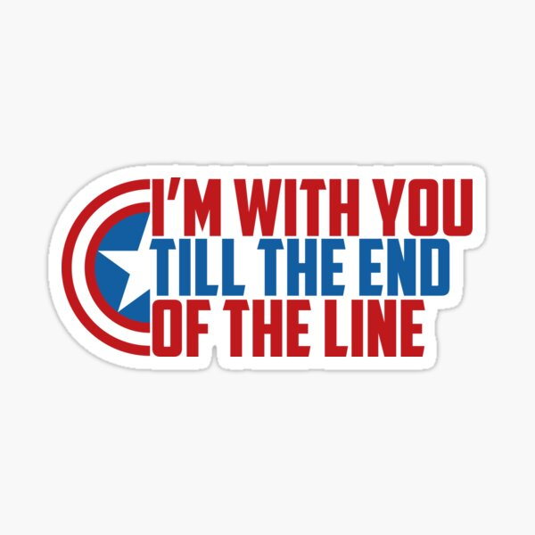 I'm with you till the end of the line Sticker