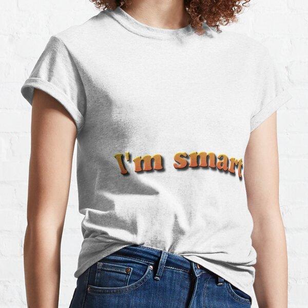 I'm smart. Я умный Classic T-Shirt