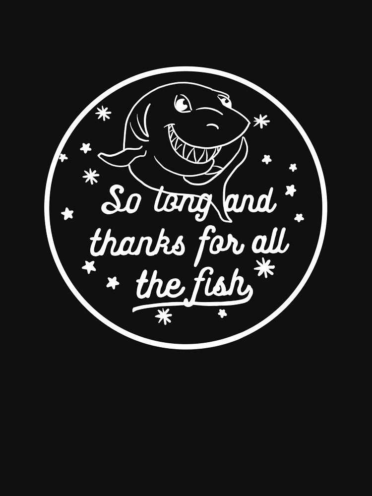 So Long And Thanks For All The Fish by fullrangepoker