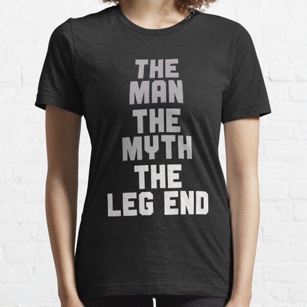 The Man The Myth The Leg End Essential T-Shirt