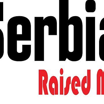 Serbia Raised Me Serbia Serbian  by ProjectX23