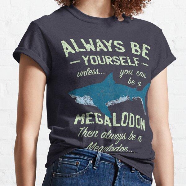 Megalodon - Always be Meg! Classic T-Shirt