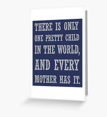 There Is Only One Pretty Child Mothers Day Text Greeting Card