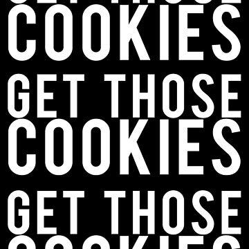 Get Those Cookies, Get Those Cookies by TeeShells