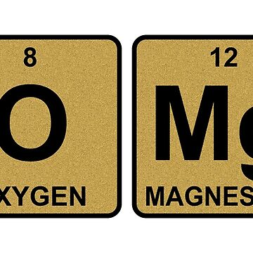 O Mg - OMG - Gold - Periodic Table - Chemistry by jennyzhang
