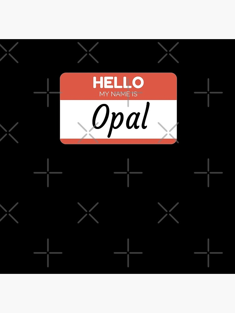 Opal -  Hello My Name Is Opal Funny Gift For Someone Named Opal von Bontini