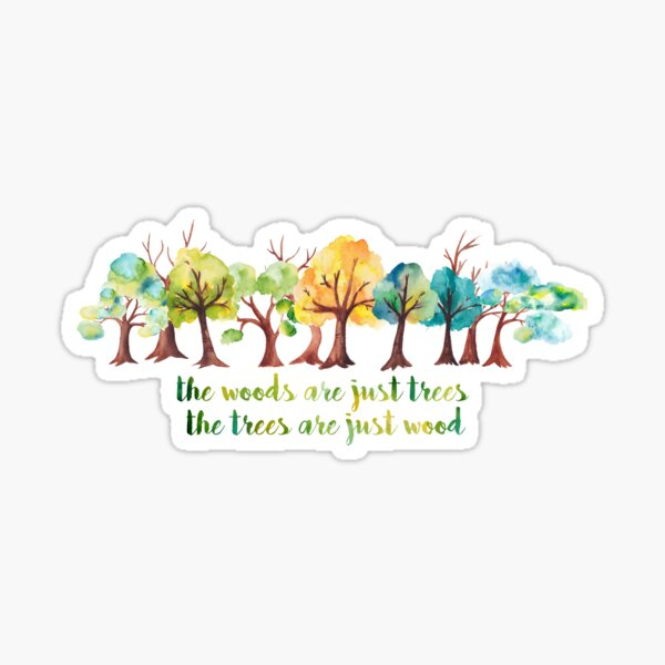 The Woods are Just Trees Sticker