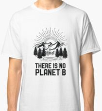 Funny Earth Day There Is No Planet B Climate Change Global Warming Classic T-Shirt