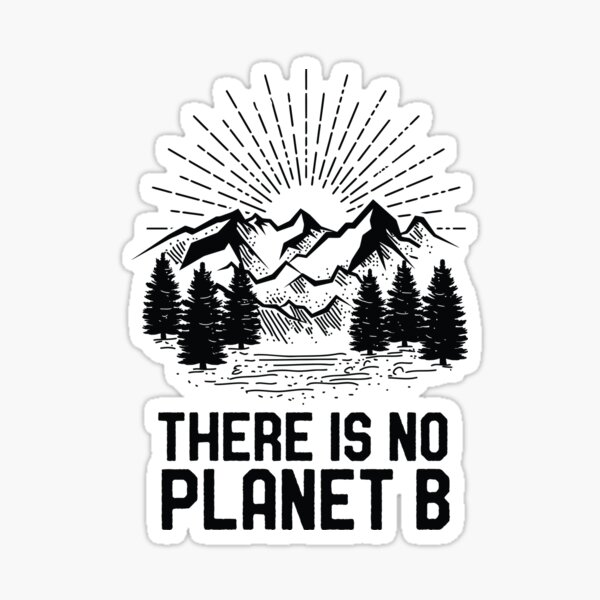 Funny Earth Day There Is No Planet B Climate Change Global Warming Sticker