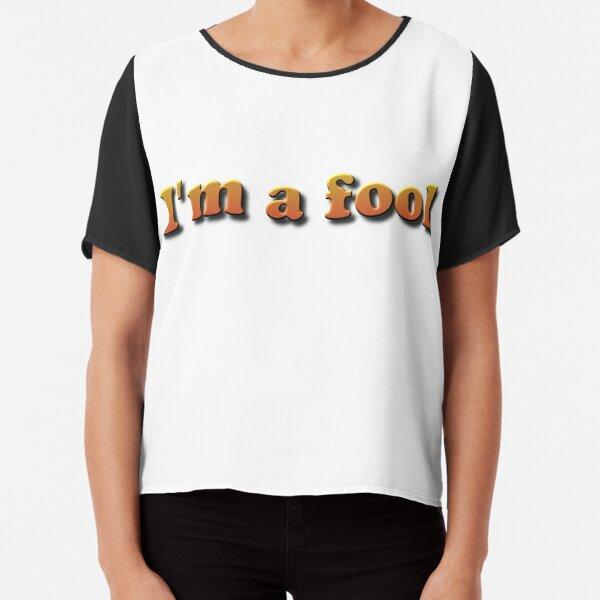 I'm a fool Chiffon Top