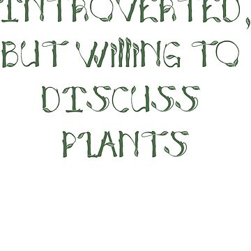 Introverted, but willing to discuss plants by KristinaGale