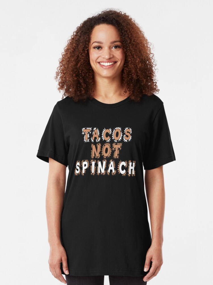 Alternate view of Tacos Not Spinach Taco Lovers T-shirt Slim Fit T-Shirt