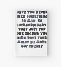 Have you never seen something so mad, so extraordinary, that just for one second you think that there might be more out there? Hardcover Journal