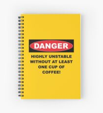 Danger Highly Unstable Without Coffee Spiral Notebook