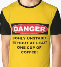 Danger Highly Unstable Without Coffee Graphic T-Shirt
