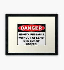 Danger Highly Unstable Without Coffee Framed Print