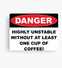 Danger Highly Unstable Without Coffee Canvas Print