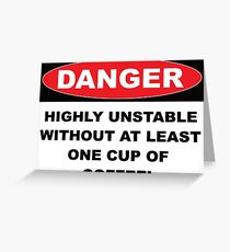 Danger Highly Unstable Without Coffee Greeting Card
