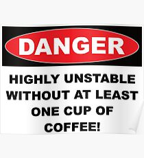 Danger Highly Unstable Without Coffee Poster