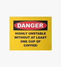 Danger Highly Unstable Without Coffee Art Board
