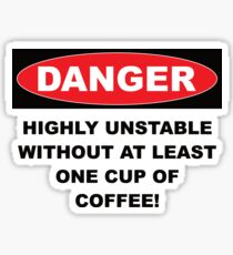 Danger Highly Unstable Without Coffee Sticker