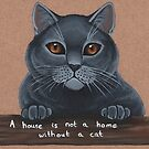 A house is not a home without a cat by WolfySilver