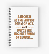 Sarcasm is the lowest form of Wit but Wit is the highest form of Humor. Spiral Notebook