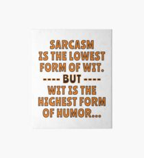 Sarcasm is the lowest form of Wit but Wit is the highest form of Humor. Art Board