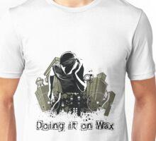 Doing it on Wax DJ T-Shirt Unisex T-Shirt