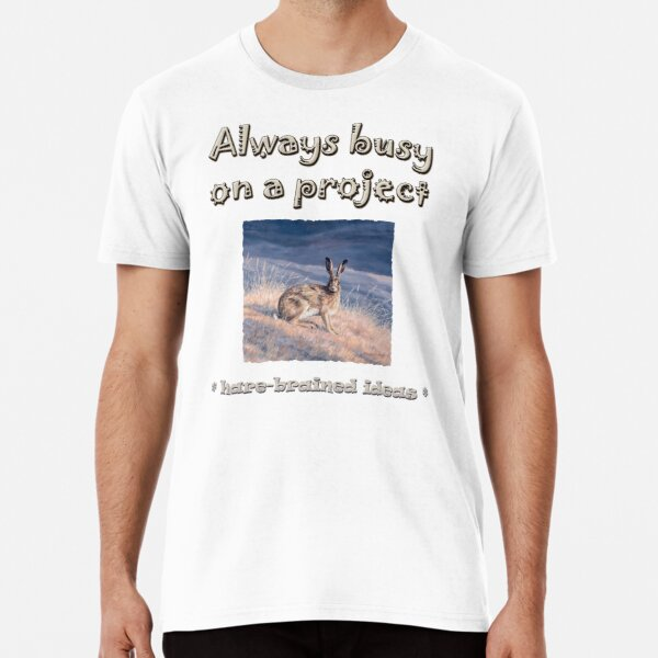 Always busy on a project *hare-brained ideas* Premium T-Shirt