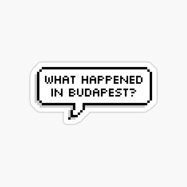 What Happened In Budapest? Sticker