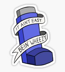 It ain't easy bein' wheezy Sticker