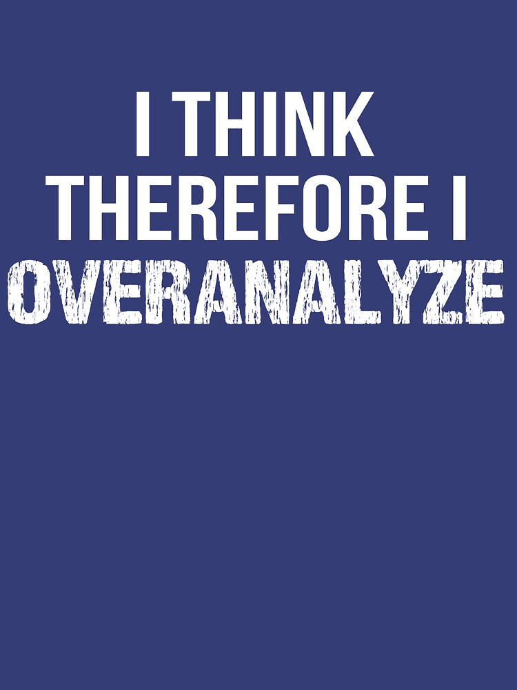 I Think Therefore I OVERANALYZE by SilverFaeryMoon