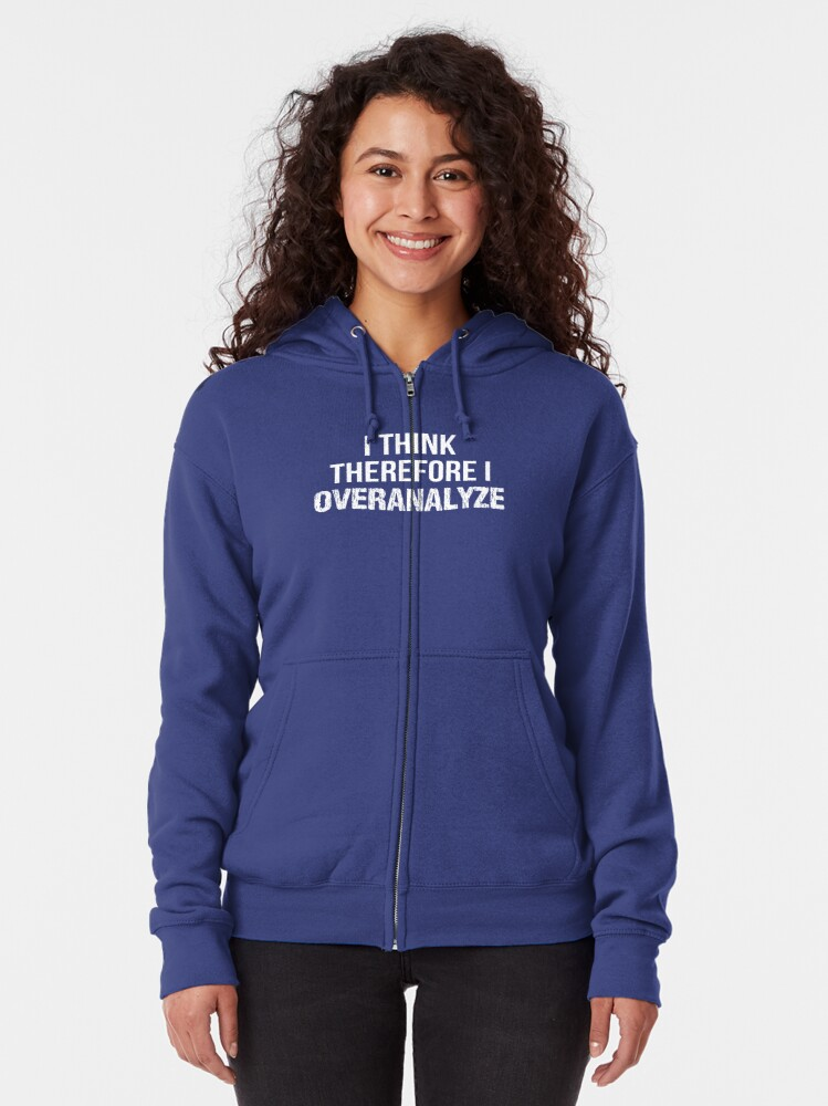 Alternate view of I Think Therefore I OVERANALYZE Zipped Hoodie