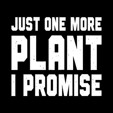 Just One More Plant I Promise  by itsHoneytree